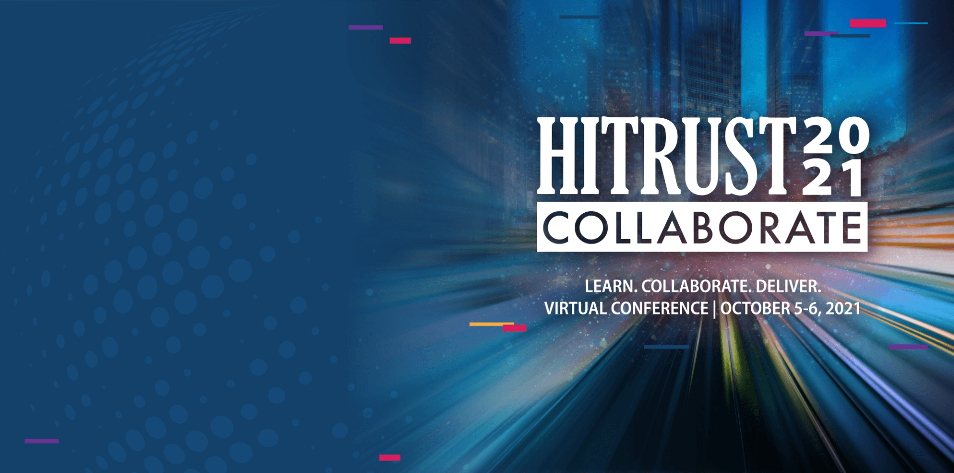 HITRUST 2021 Collaborate: Learn. Collaborate. Deliver. Virtual Conference October 5-6, 2021