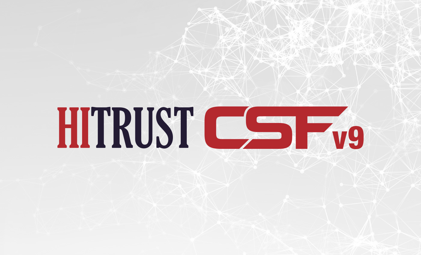 HITRUST CSF v9 Designed to Strengthen, Simplify, and Enhance Healthcare Regulatory Compliance and Risk Management